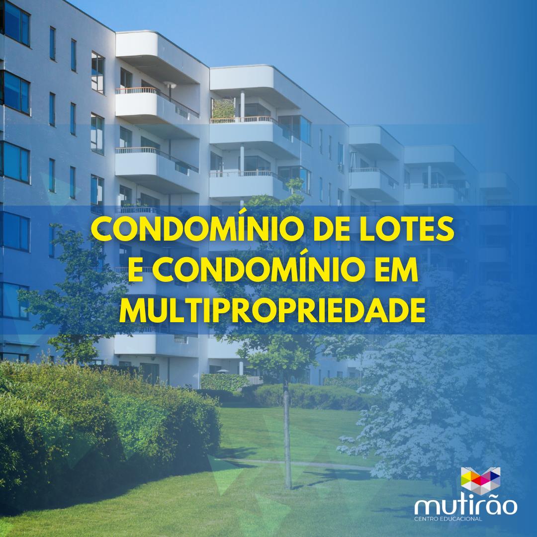 Condomínio de Lotes e Condomínio em Multipropriedade